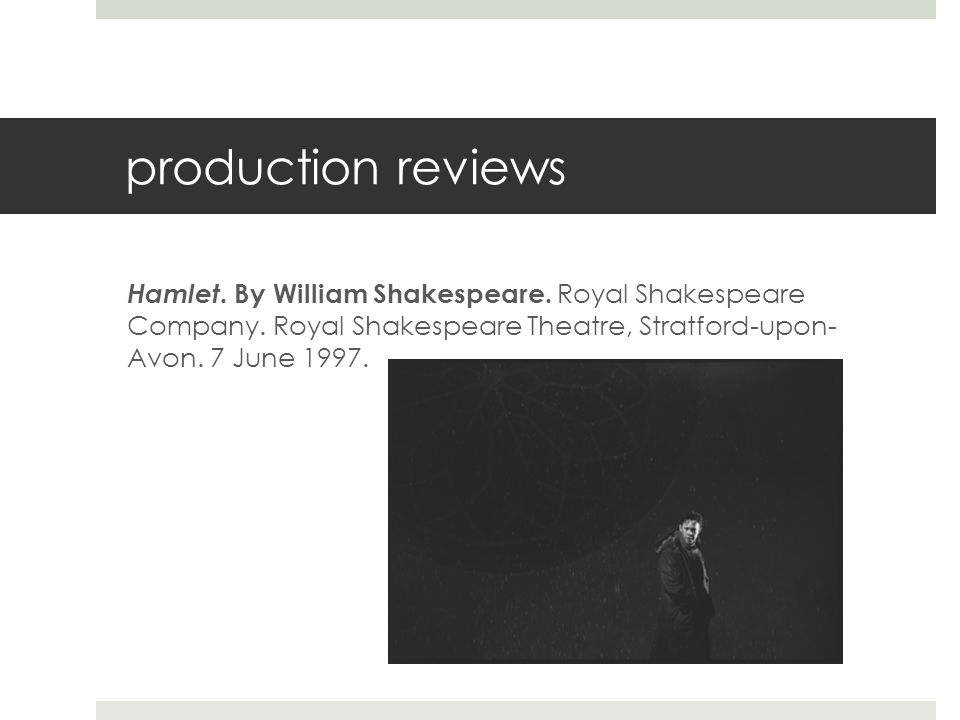 production reviews Hamlet. By William Shakespeare.
