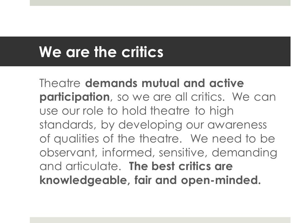 We are the critics Theatre demands mutual and active participation, so we are all critics.