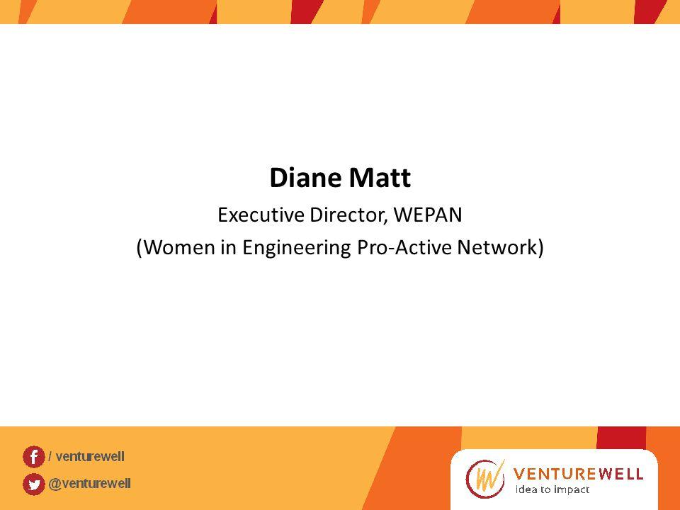 Diane Matt Executive Director, WEPAN (Women in Engineering Pro-Active Network)