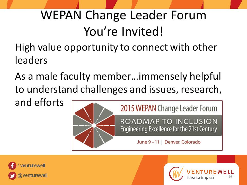 WEPAN Change Leader Forum You're Invited! High value opportunity to connect with other leaders As a male faculty member…immensely helpful to understan