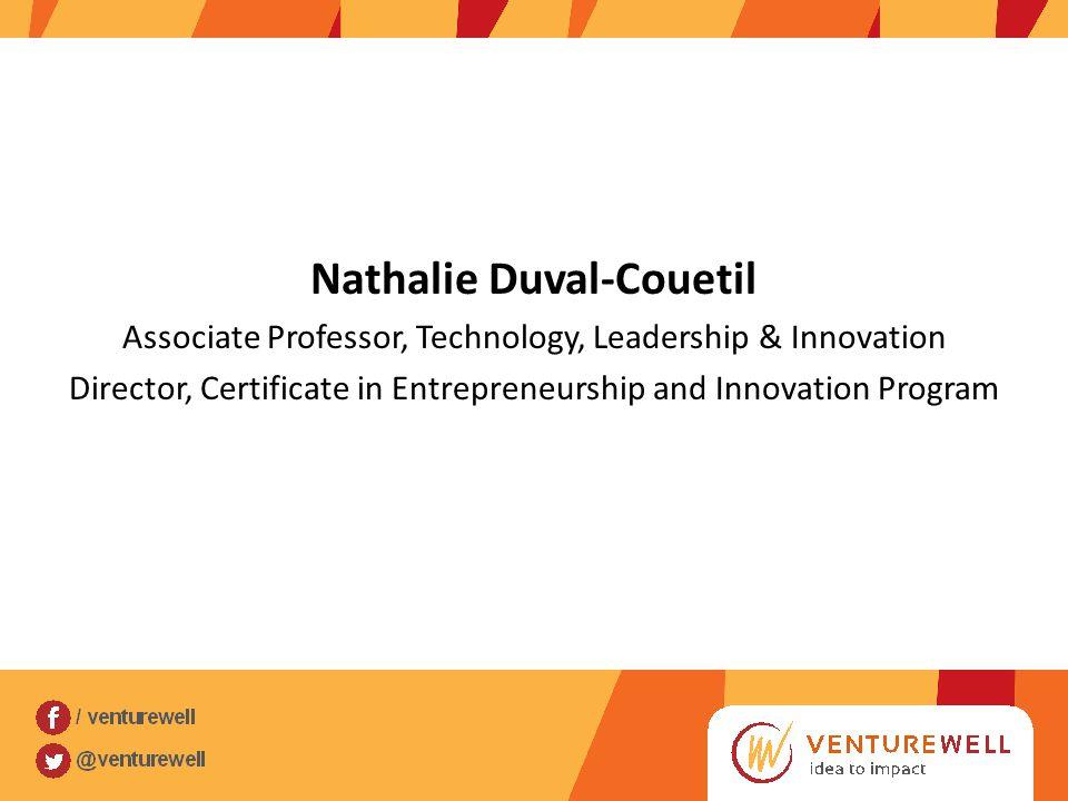 Nathalie Duval-Couetil Associate Professor, Technology, Leadership & Innovation Director, Certificate in Entrepreneurship and Innovation Program