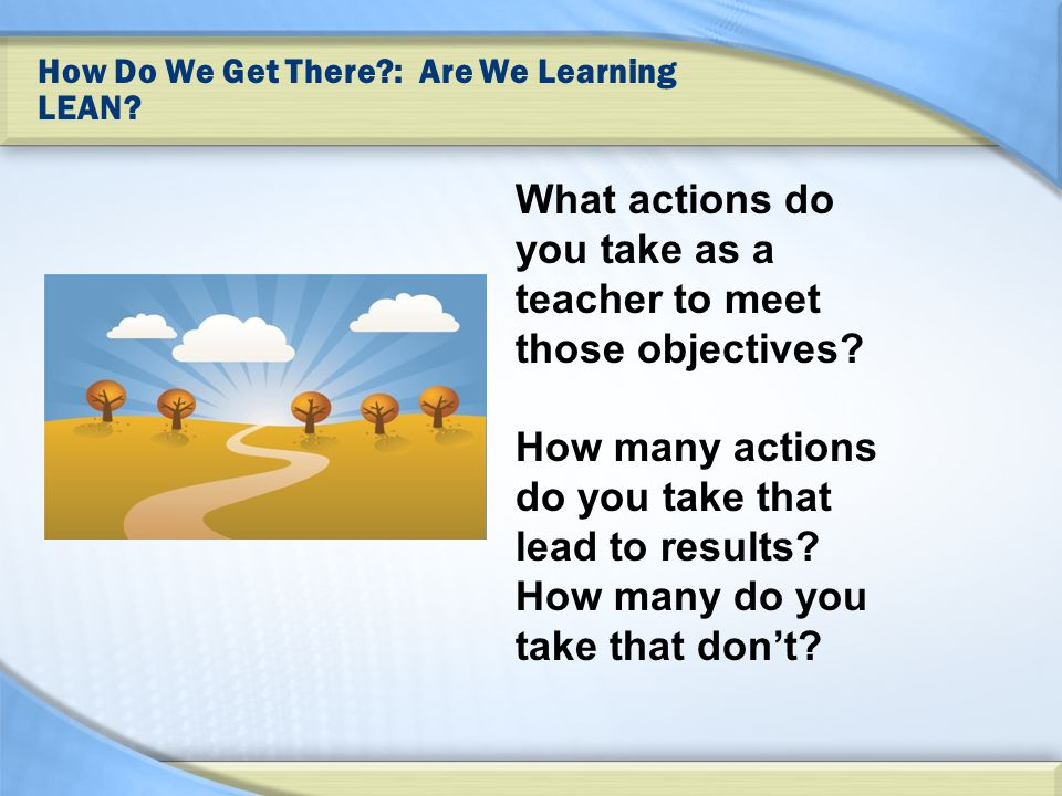 How Do We Get There?: Are We Learning LEAN.