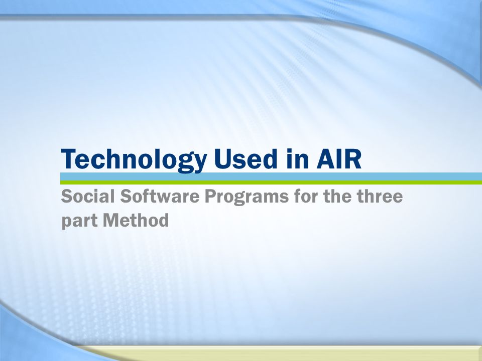 Technology Used in AIR Social Software Programs for the three part Method