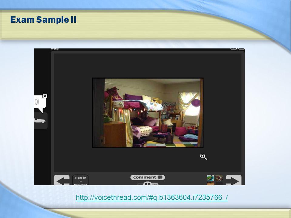 Exam Sample II http://voicethread.com/#q.b1363604.i7235766 /
