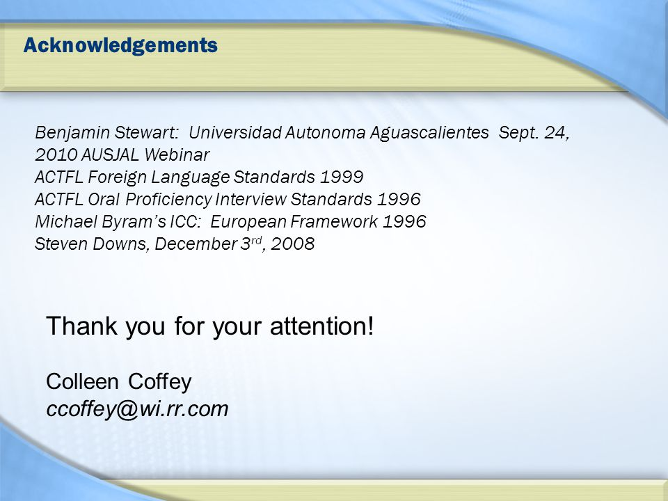 Acknowledgements Benjamin Stewart: Universidad Autonoma Aguascalientes Sept. 24, 2010 AUSJAL Webinar ACTFL Foreign Language Standards 1999 ACTFL Oral