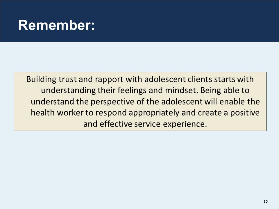 10 Building trust and rapport with adolescent clients starts with understanding their feelings and mindset.
