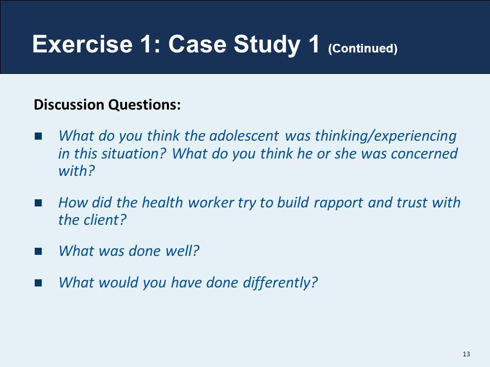 Exercise 1: Case Study 1 (Continued) Discussion Questions: What do you think the adolescent was thinking/experiencing in this situation.