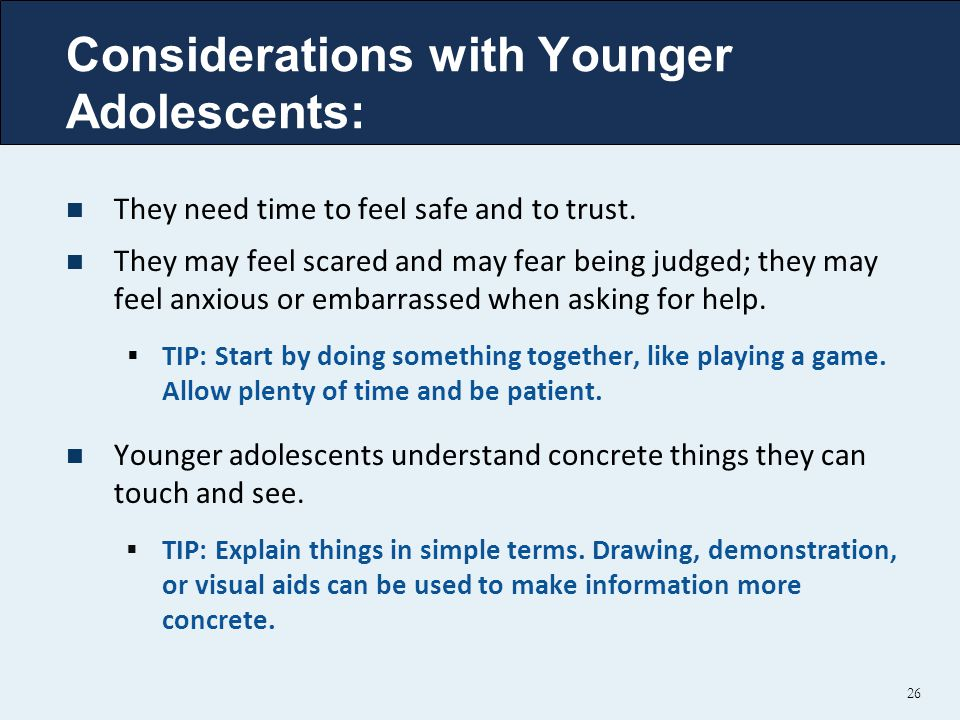 Considerations with Younger Adolescents: 26 They need time to feel safe and to trust.