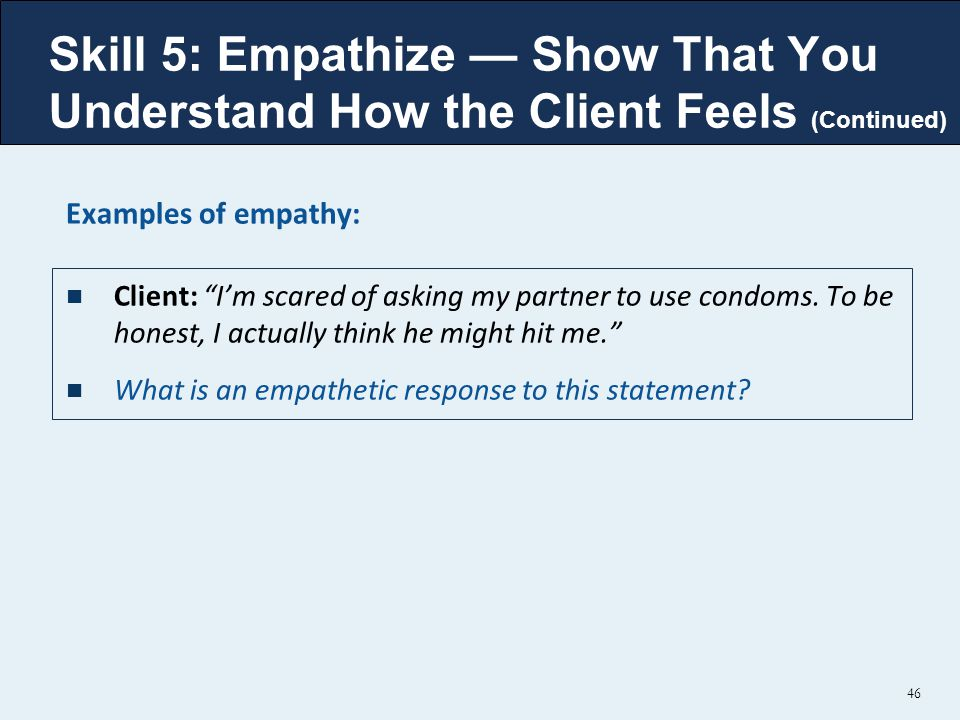 Examples of empathy: Client: I'm scared of asking my partner to use condoms.
