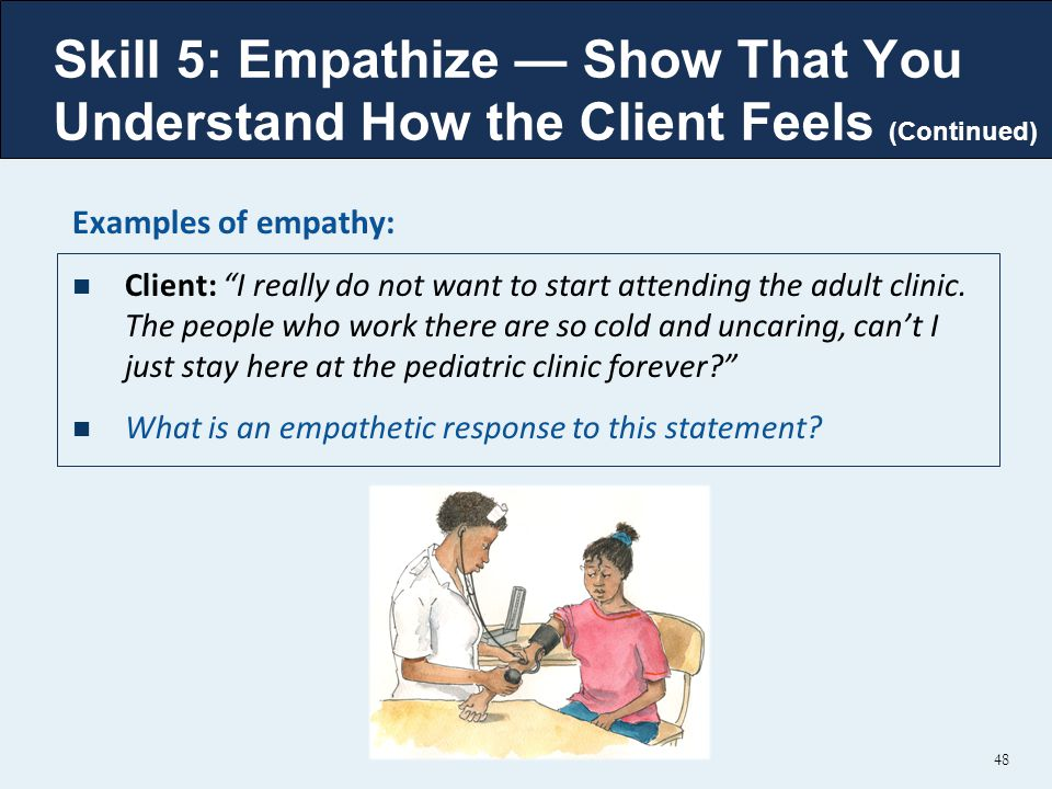 Examples of empathy: Client: I really do not want to start attending the adult clinic.