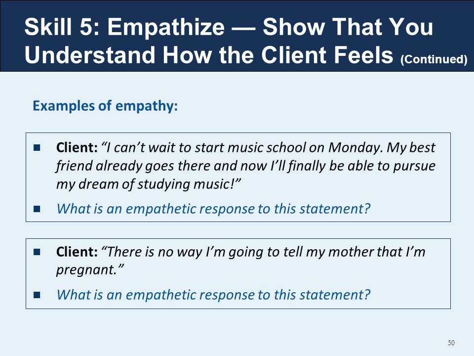 Examples of empathy: Client: I can't wait to start music school on Monday.
