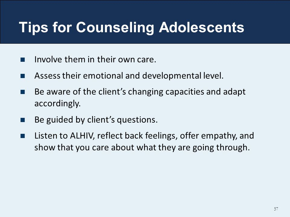 Tips for Counseling Adolescents 57 Involve them in their own care.