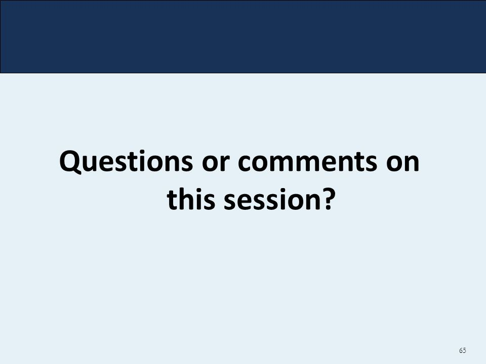 65 Questions or comments on this session?