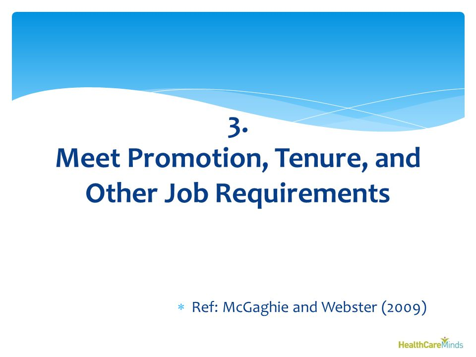  Ref: McGaghie and Webster (2009) 3. Meet Promotion, Tenure, and Other Job Requirements