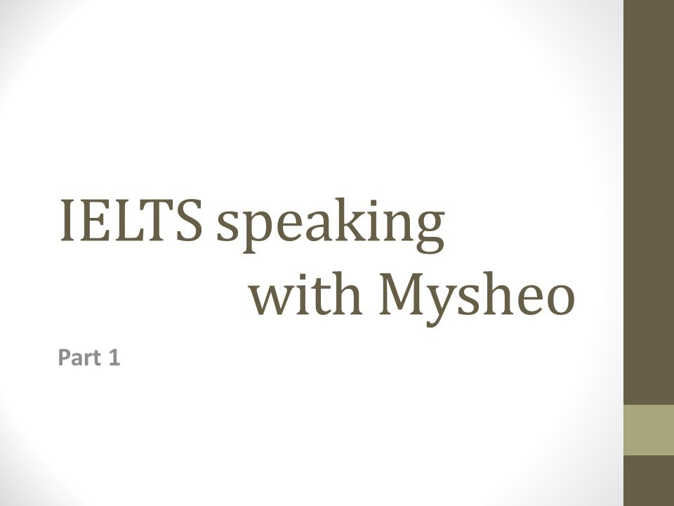 IELTS speaking with Mysheo Part 1