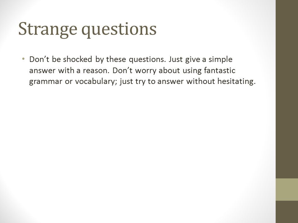 Strange questions Don't be shocked by these questions.