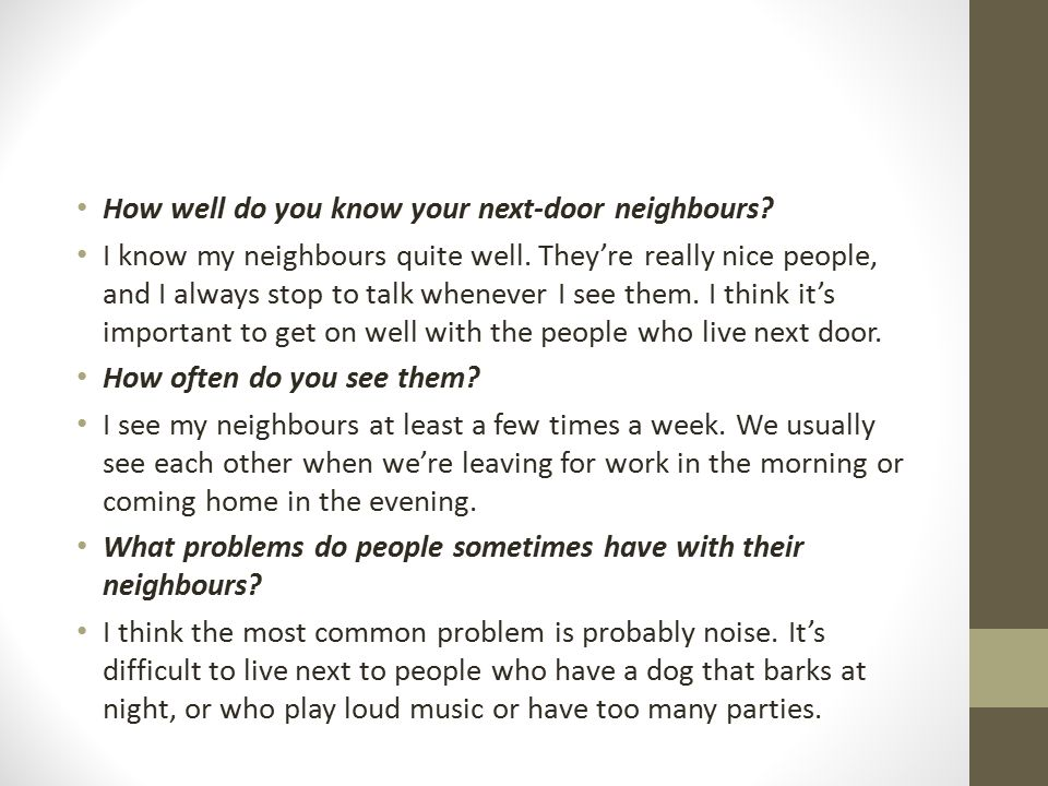How well do you know your next-door neighbours? I know my neighbours quite well. They're really nice people, and I always stop to talk whenever I see