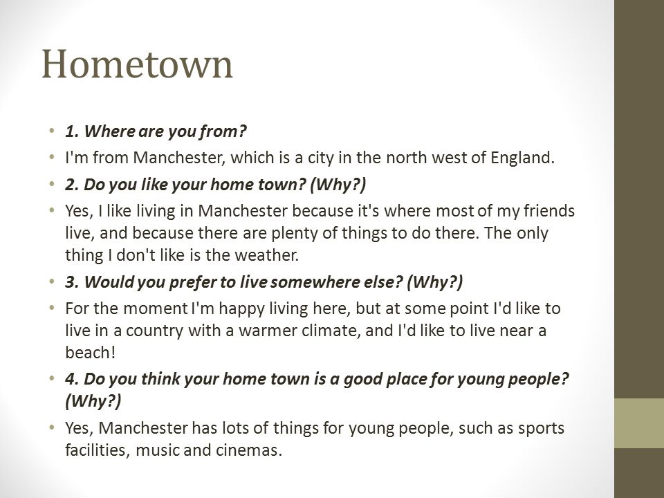 Hometown 1.Where are you from. I m from Manchester, which is a city in the north west of England.