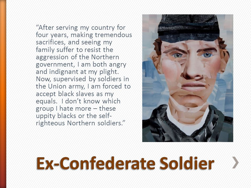 """""""After serving my country for four years, making tremendous sacrifices, and seeing my family suffer to resist the aggression of the Northern governmen"""