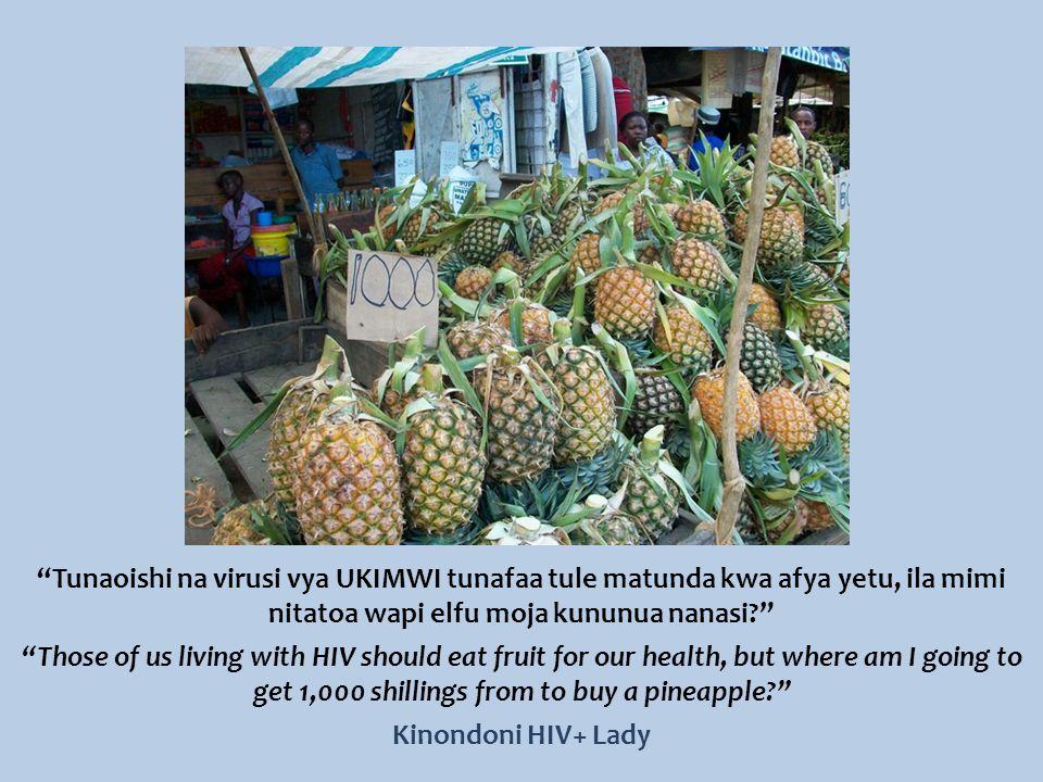 Tunaoishi na virusi vya UKIMWI tunafaa tule matunda kwa afya yetu, ila mimi nitatoa wapi elfu moja kununua nanasi Those of us living with HIV should eat fruit for our health, but where am I going to get 1,000 shillings from to buy a pineapple Kinondoni HIV+ Lady