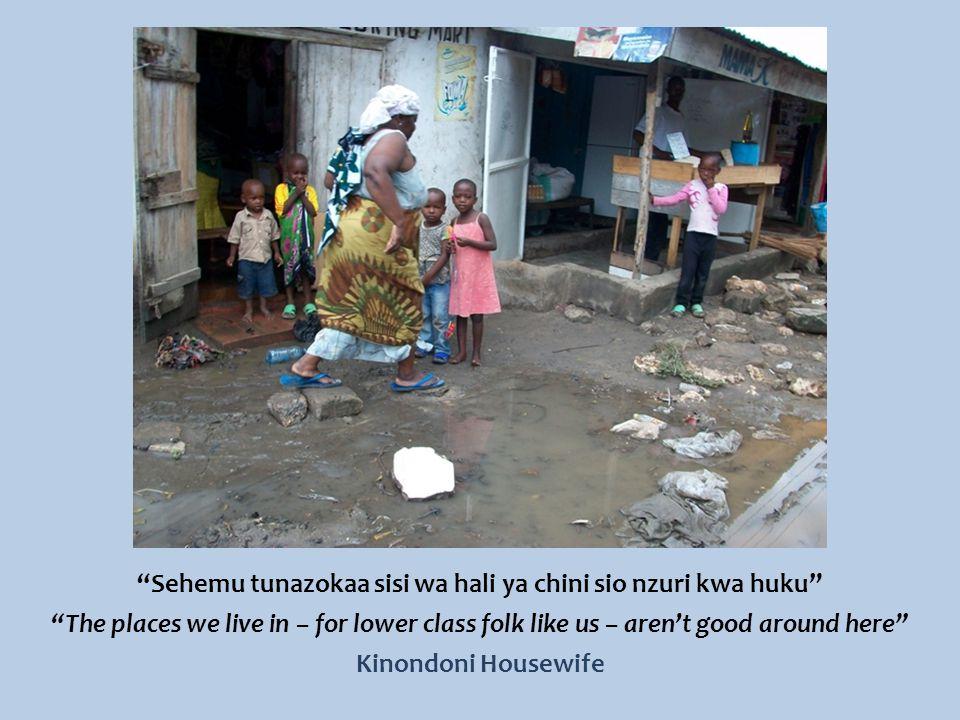 Sehemu tunazokaa sisi wa hali ya chini sio nzuri kwa huku The places we live in – for lower class folk like us – aren't good around here Kinondoni Housewife