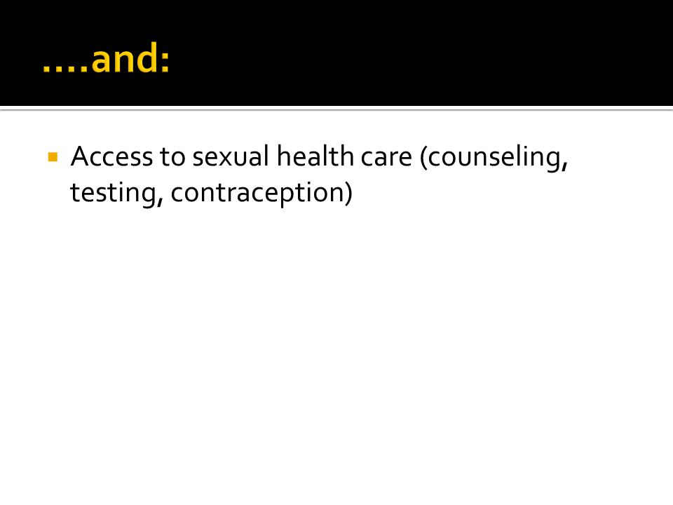  Access to sexual health care (counseling, testing, contraception)