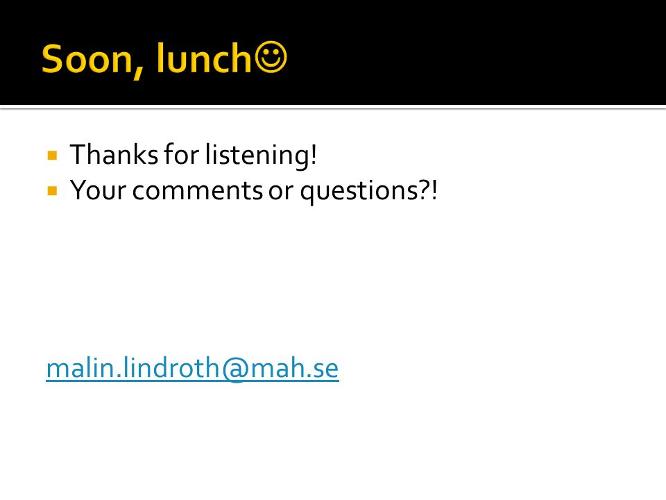  Thanks for listening!  Your comments or questions?! malin.lindroth@mah.se