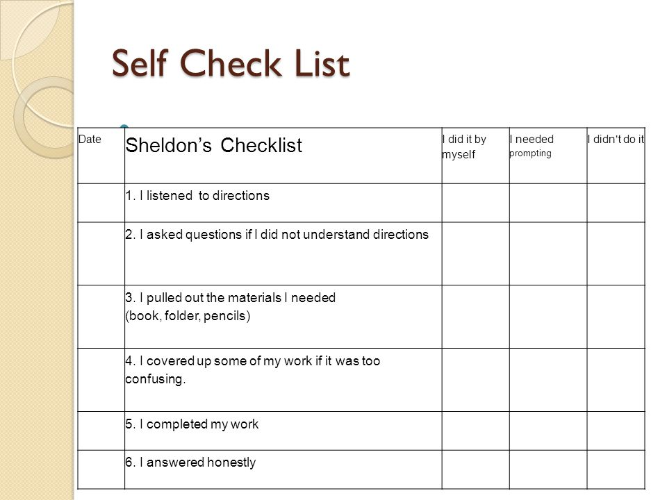 Self Check List Date Sheldon ' s Checklist I did it by myself I needed prompting I didn ' t do it 1.