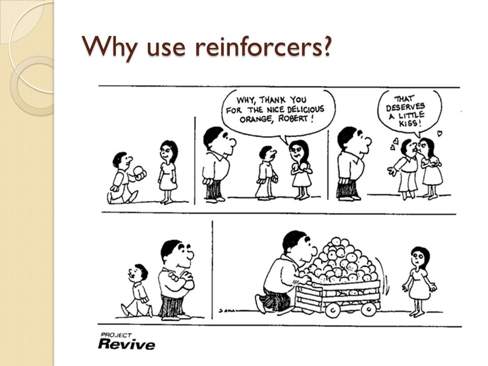 Why use reinforcers?