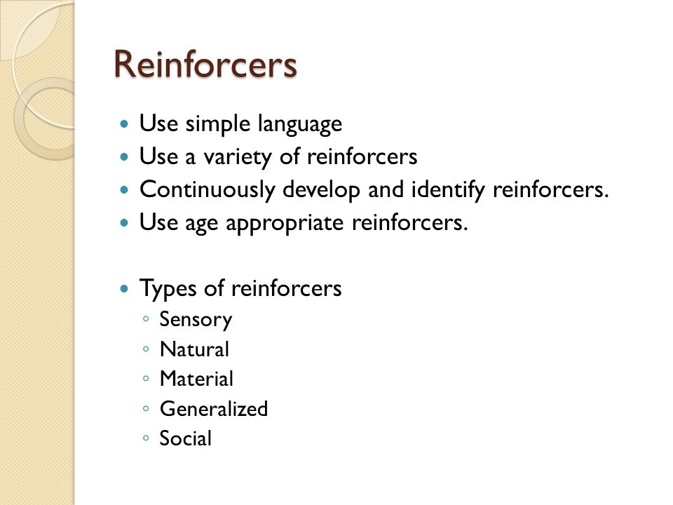 Reinforcers Use simple language Use a variety of reinforcers Continuously develop and identify reinforcers.