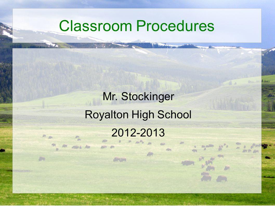 Classroom Procedures Mr. Stockinger Royalton High School 2012-2013