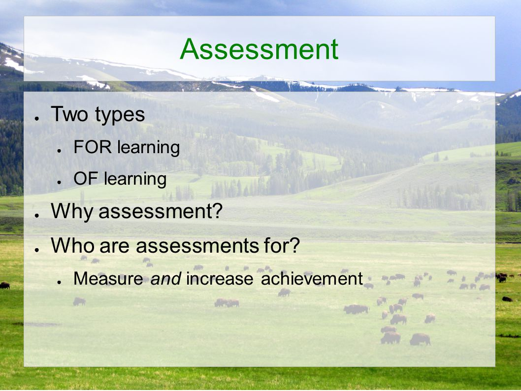 Assessment ● Two types ● FOR learning ● OF learning ● Why assessment.