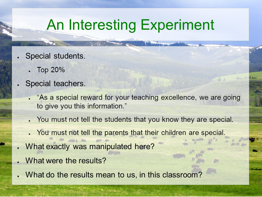 An Interesting Experiment ● Special students. ● Top 20% ● Special teachers.