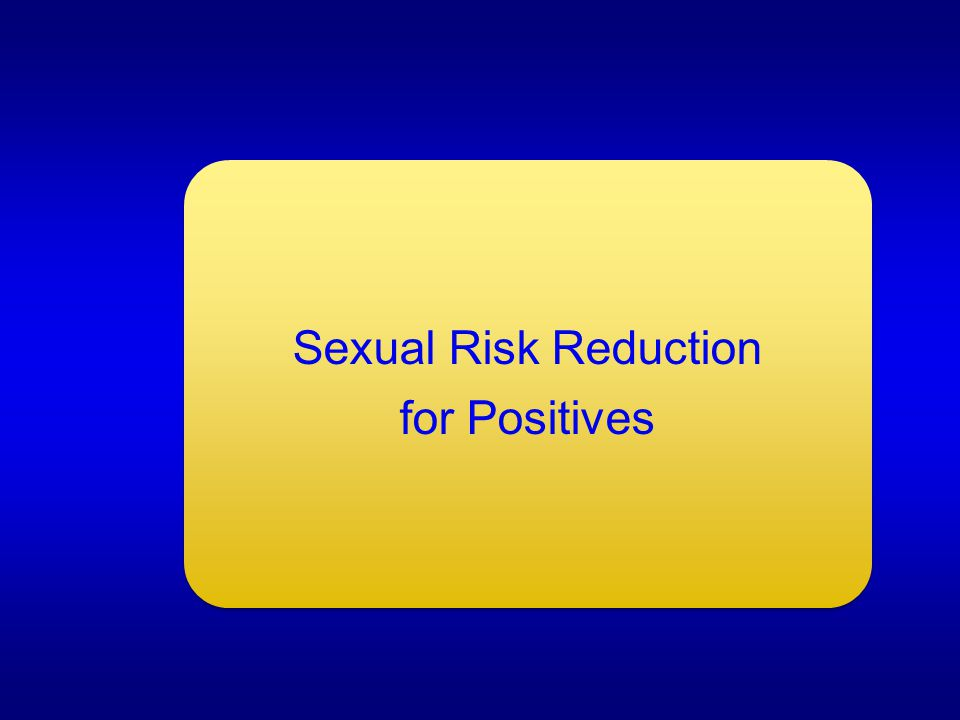 Sexual Risk Reduction for Positives