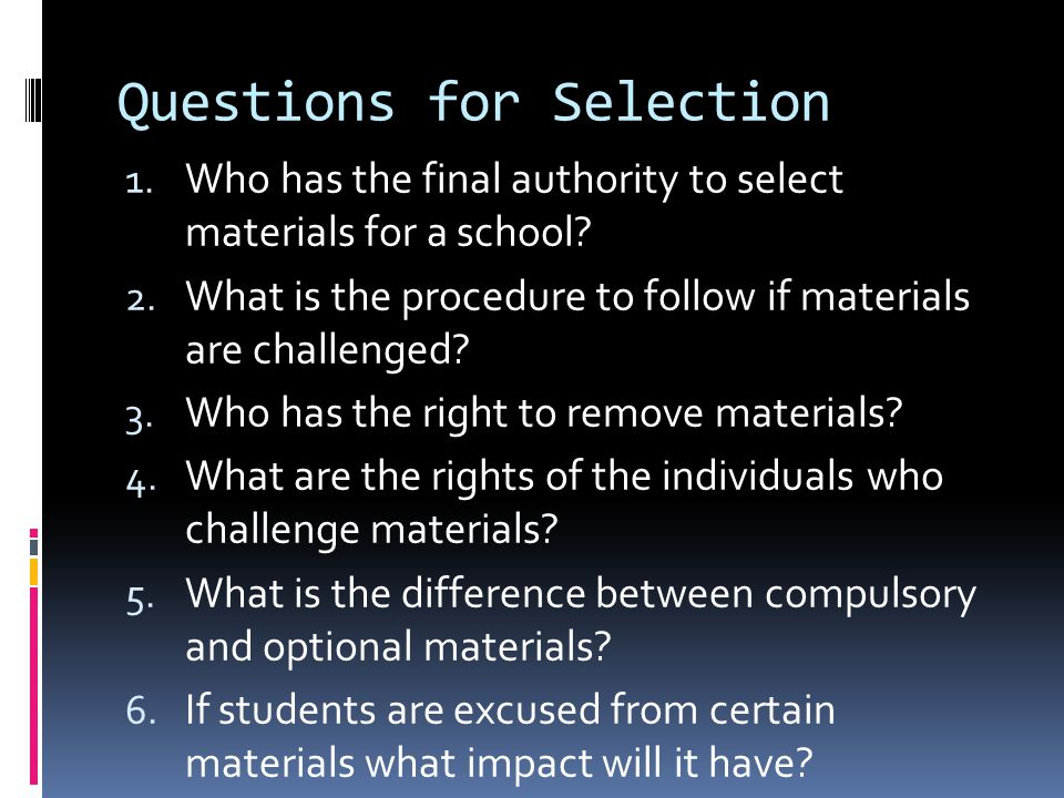 Questions for Selection 1. Who has the final authority to select materials for a school.