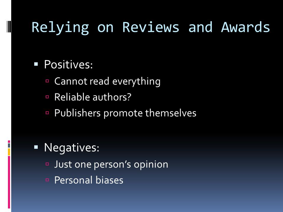 Relying on Reviews and Awards  Positives:  Cannot read everything  Reliable authors.