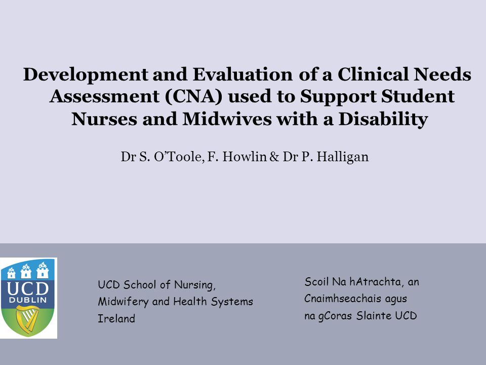 TCD Nov 2012 Development and Evaluation of a Clinical Needs Assessment (CNA) used to Support Student Nurses and Midwives with a Disability Dr S.