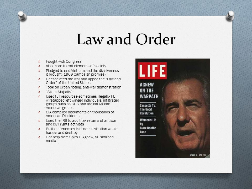Law and Order O Fought with Congress O Also more liberal elements of society O Pledged to end Vietnam and the divisiveness it brought (1969 Campaign p