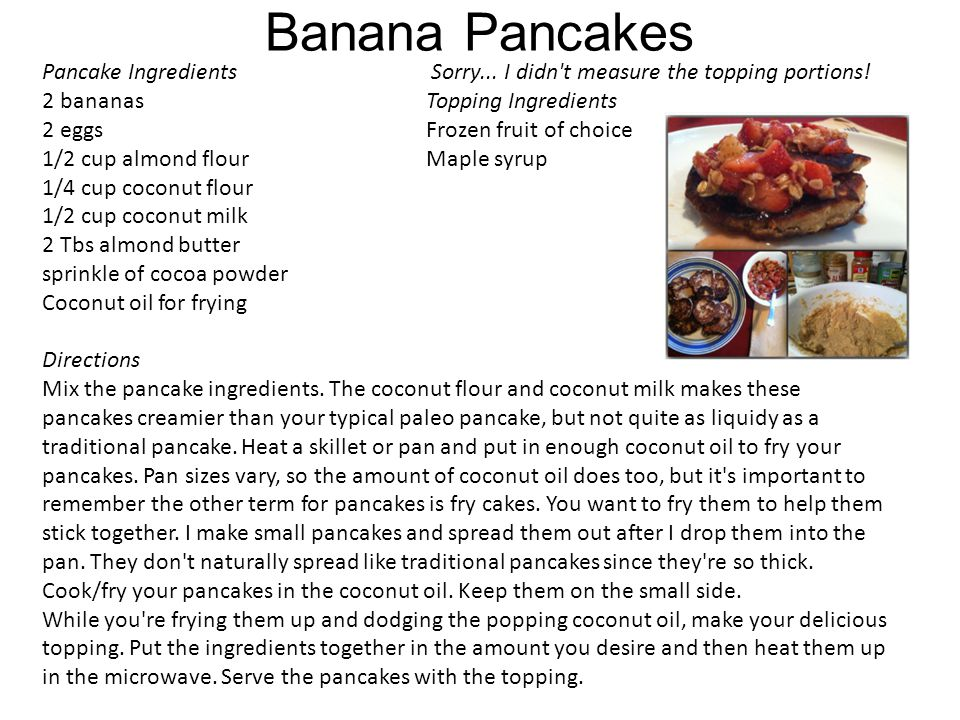 Banana Pancakes Pancake Ingredients Sorry... I didn t measure the topping portions.