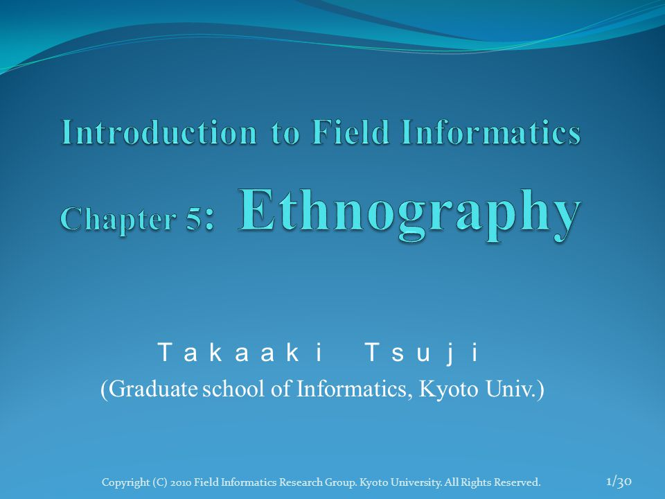 Takaaki Tsuji (Graduate school of Informatics, Kyoto Univ.) 1/30 Copyright (C) 2010 Field Informatics Research Group.