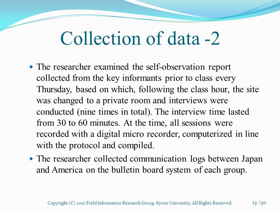 Collection of data -2 The researcher examined the self-observation report collected from the key informants prior to class every Thursday, based on which, following the class hour, the site was changed to a private room and interviews were conducted (nine times in total).