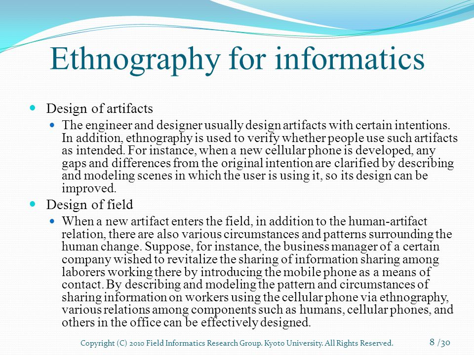 Ethnography for informatics Design of artifacts The engineer and designer usually design artifacts with certain intentions.