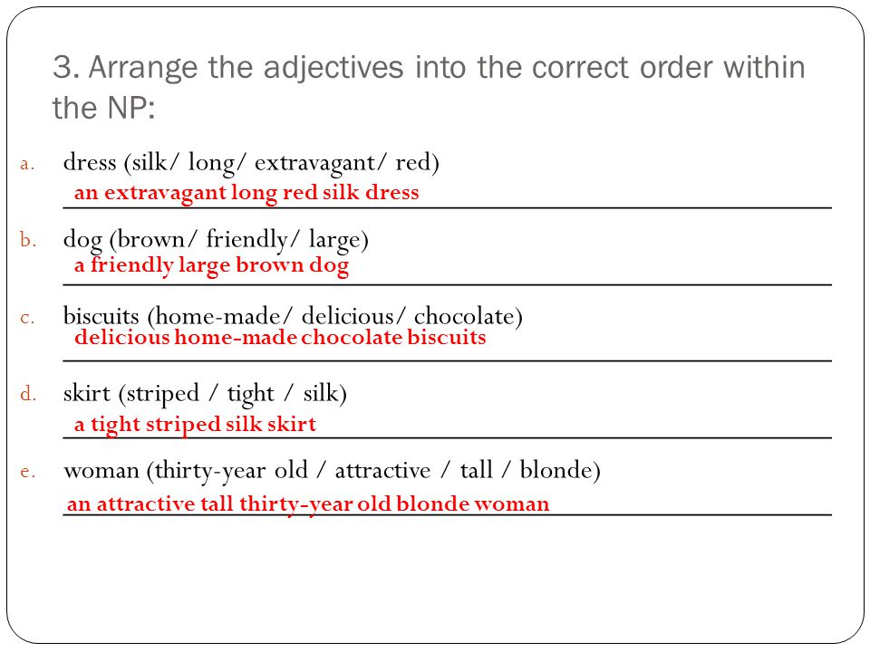 3.Arrange the adjectives into the correct order within the NP: a.