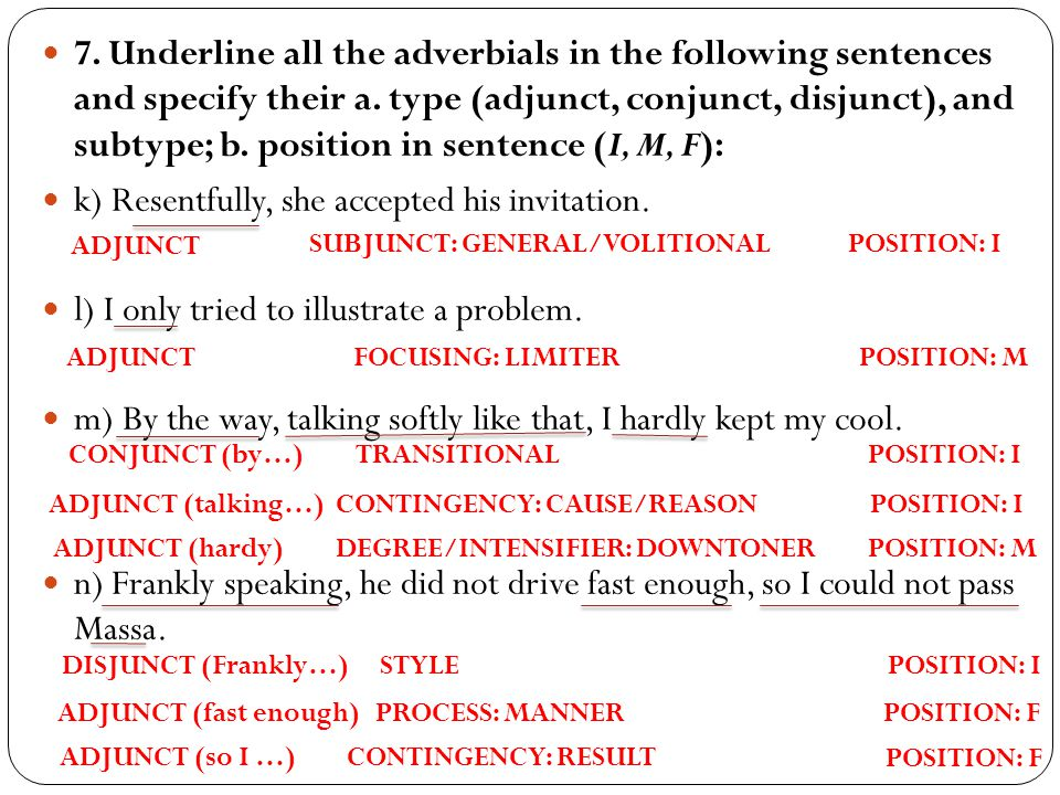 7.Underline all the adverbials in the following sentences and specify their a.