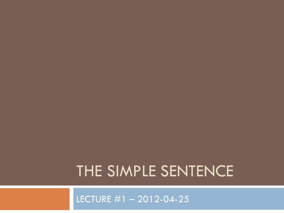 THE SIMPLE SENTENCE LECTURE #1 – 2012-04-25