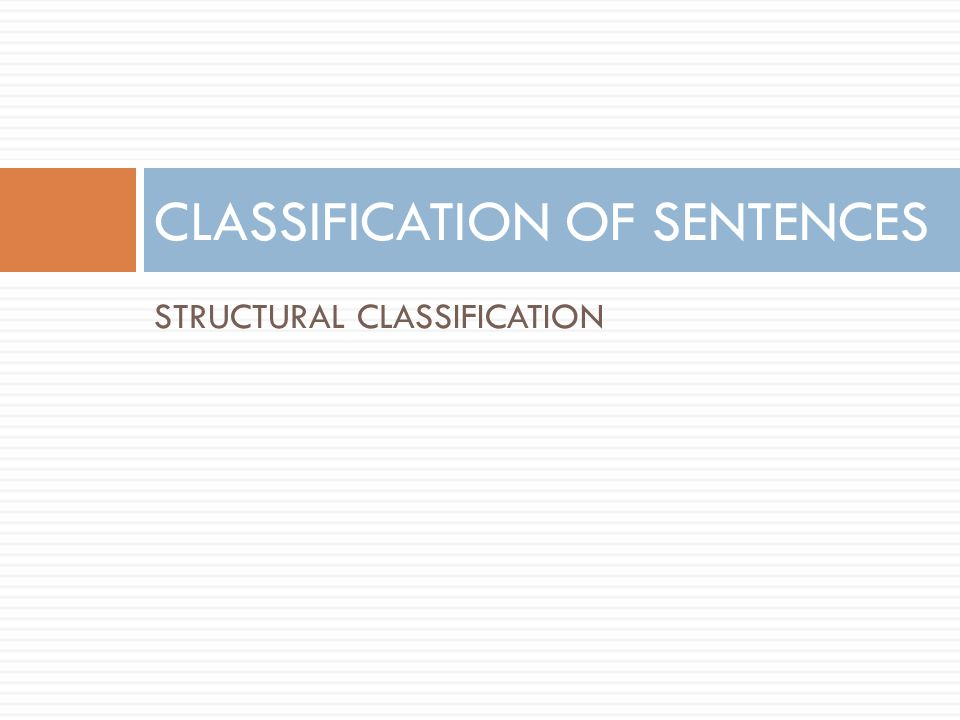 STRUCTURAL CLASSIFICATION CLASSIFICATION OF SENTENCES