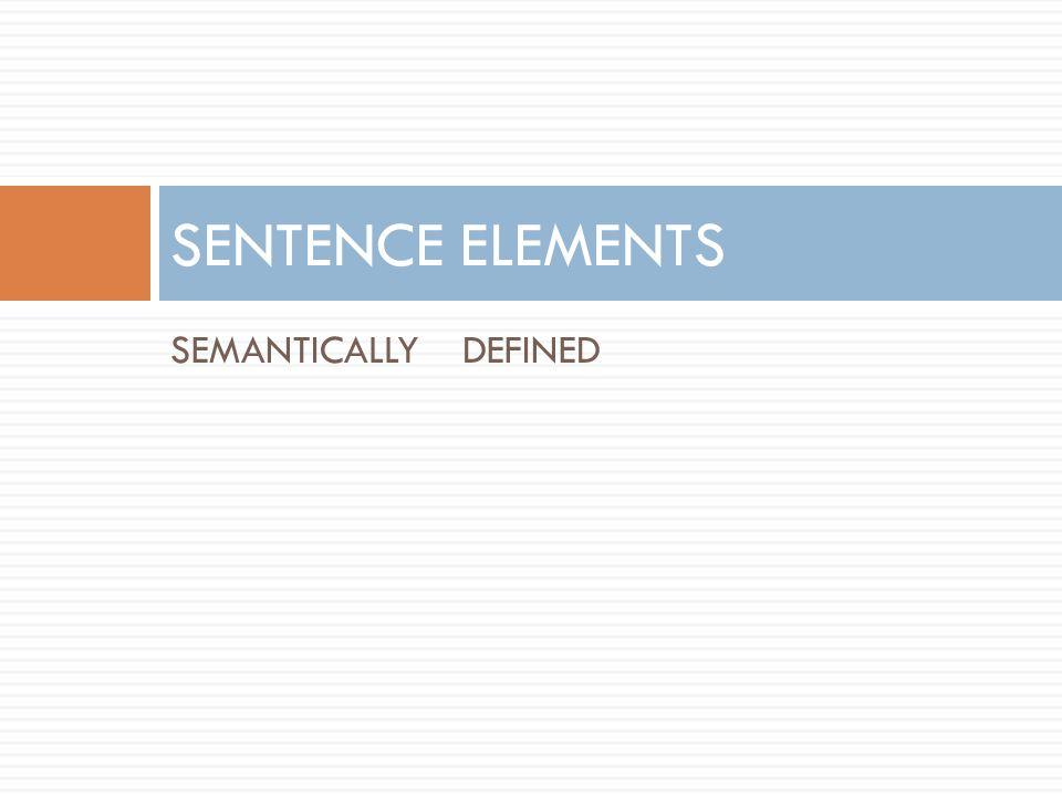 SEMANTICALLY SENTENCE ELEMENTS DEFINED