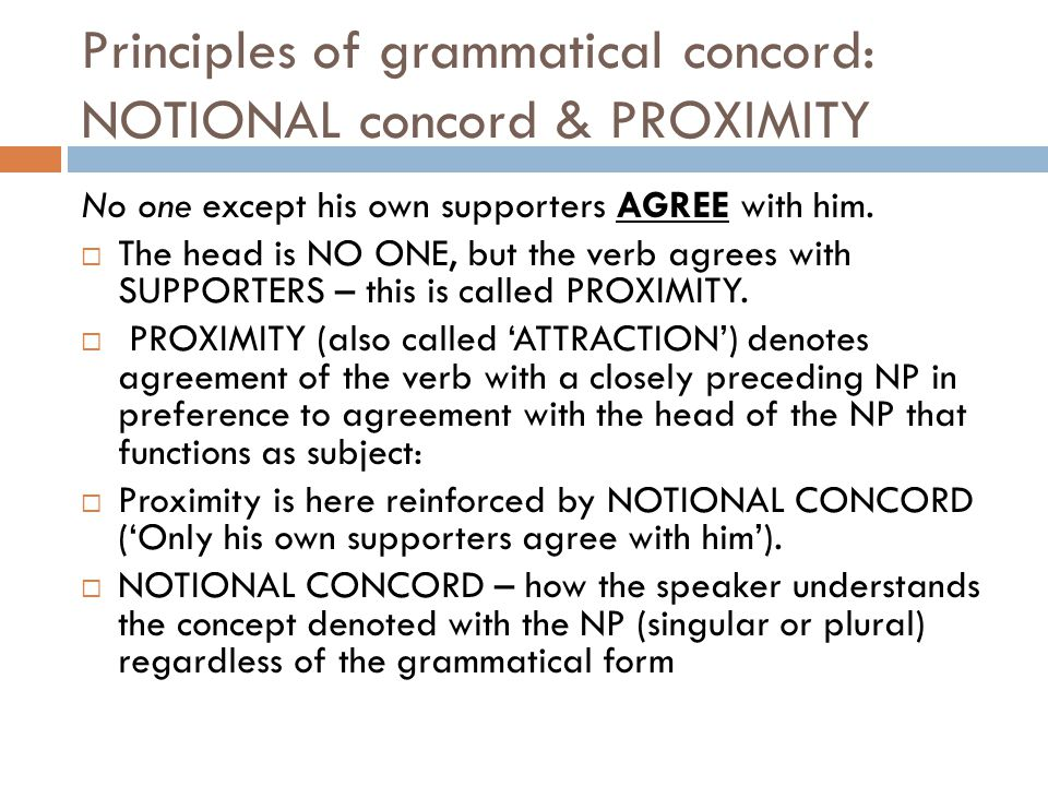 Principles of grammatical concord: NOTIONAL concord & PROXIMITY No one except his own supporters AGREE with him.