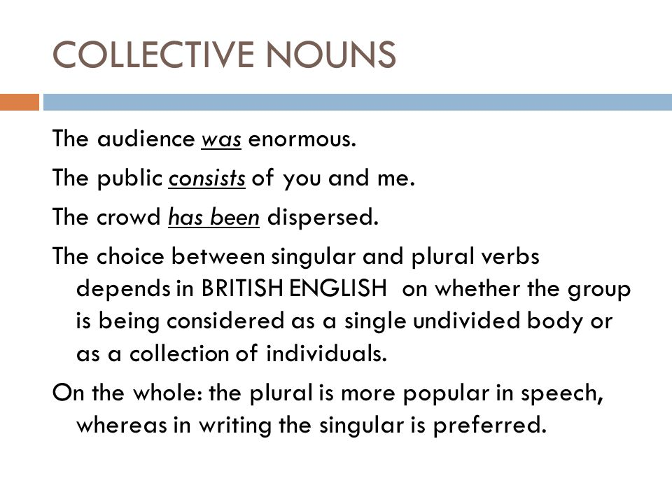 COLLECTIVE NOUNS The audience was enormous.The public consists of you and me.