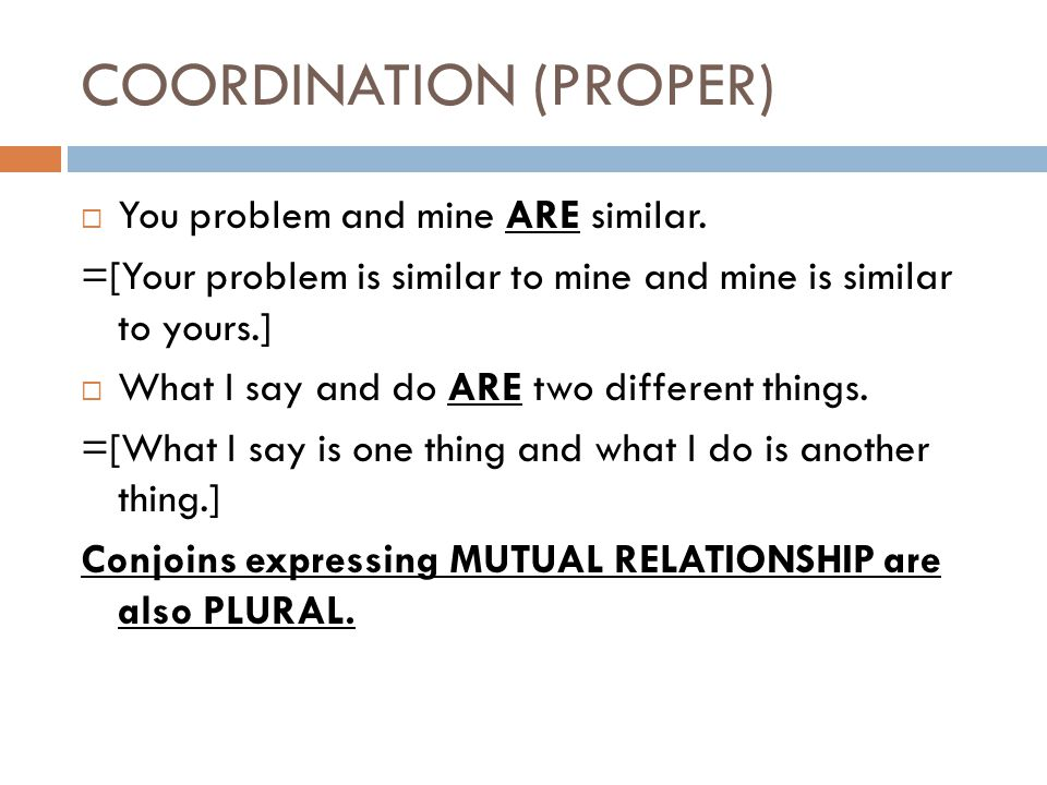 COORDINATION (PROPER)  You problem and mine ARE similar.